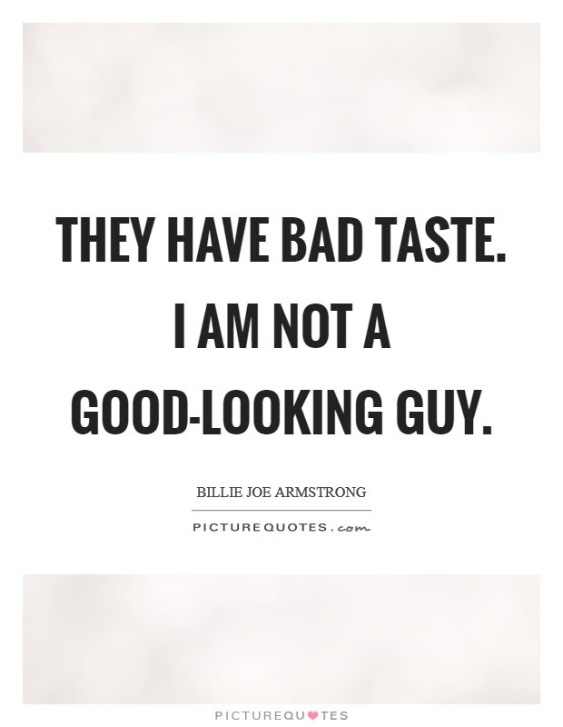 They Have Bad Taste I Am Not A Good Looking Guy Picture Quotes