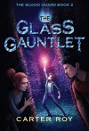 The Glass Gauntlet (The Blood Guard Series) - Carter Roy