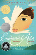 Title: Enchanted Air: Two Cultures, Two Wings: A Memoir, Author: Margarita Engle