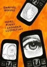 Mors, Pinky i Zagadka Ludolfiny - Dariusz Rekosz