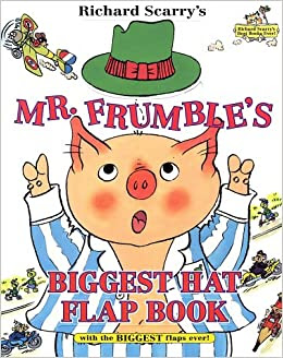 Richard Scarry's Mr. Frumble's Biggest Hat Flap Book Ever!