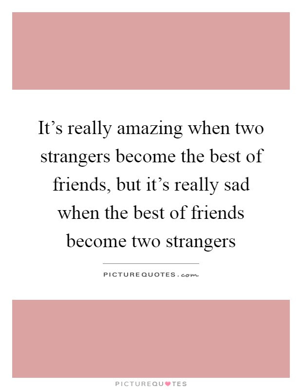 Its Really Amazing When Two Strangers Become The Best Of