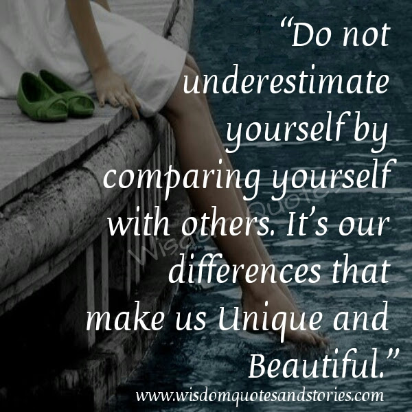 Dont Underestimate Yourself By Comparing Yourself With Others