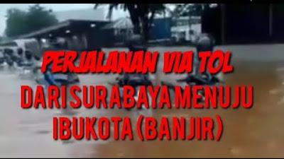 Video Perjalanan Via Tol dari Surabaya ke Ibukota Banjir