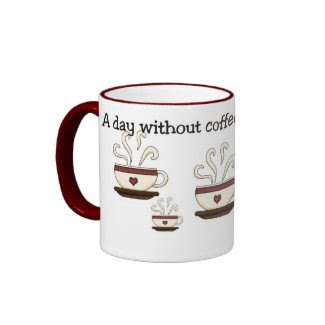 A Day Without Coffee Mug Design