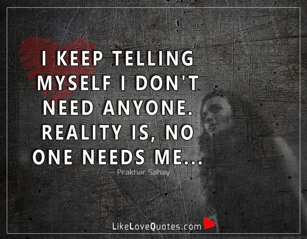 I Keep Telling Myself I Dont Need Likelovequotescom