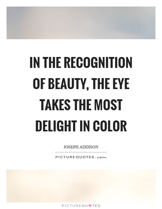 In The Recognition Of Beauty The Eye Takes The Most Delight In