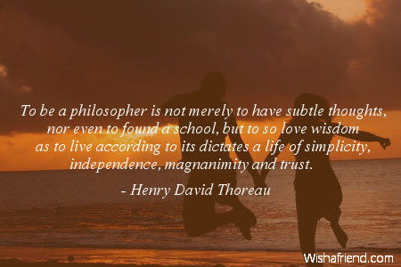 Henry David Thoreau Quote To Be A Philosopher Is Not Merely To Have