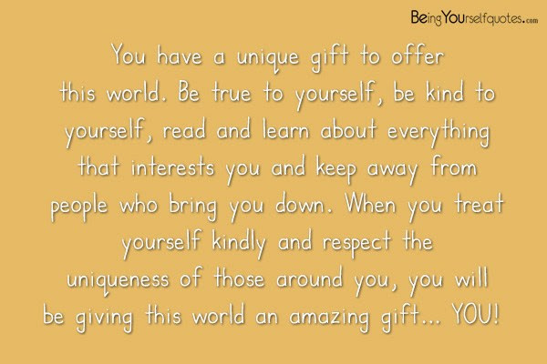 You Have A Unique Gift To Offer This World Be True To Yourself
