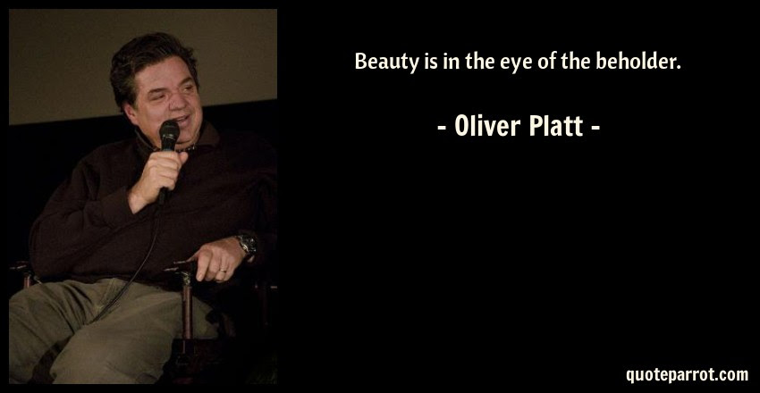 Beauty Is In The Eye Of The Beholder By Oliver Platt Quoteparrot