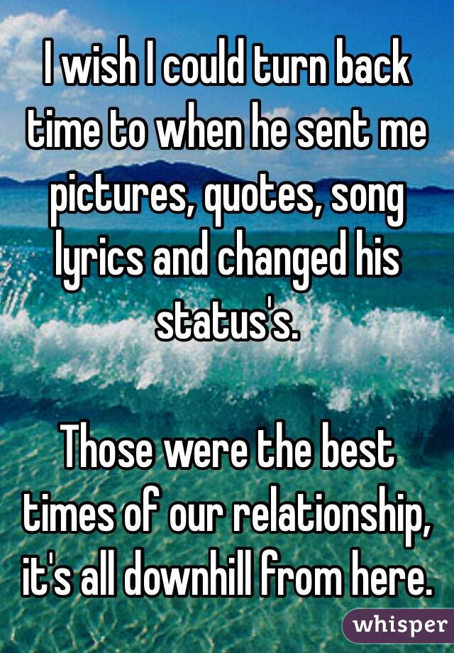 I Wish I Could Turn Back Time To When He Sent Me Pictures Quotes