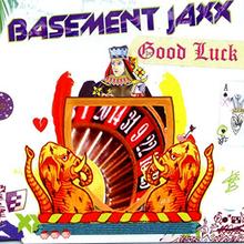 Basement Jaxx Feat Lisa Kekaula Good Luck Lyrics