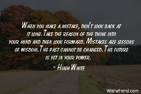 Hugh White Quote When You Make A Mistake Dont Look Back At It