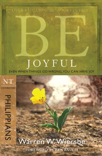 Be Joyful (Philippians): Even When Things Go Wrong, You Can Have Joy