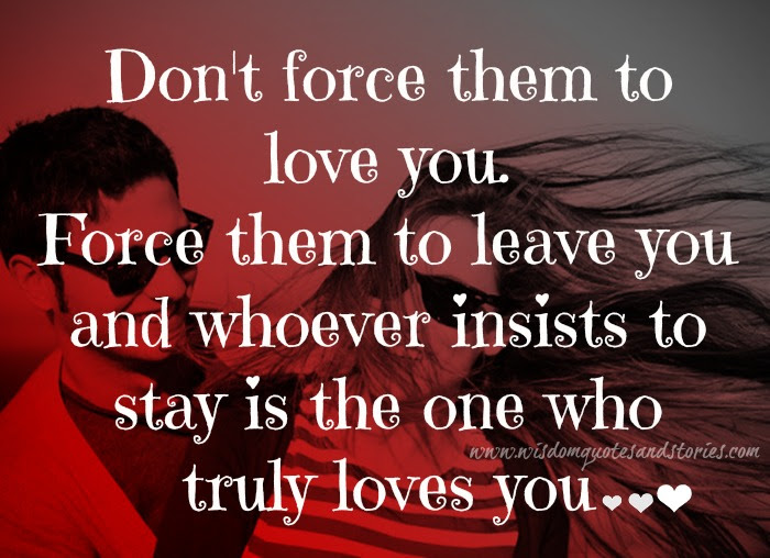 Dont Force Them To Love You Wisdom Quotes Stories