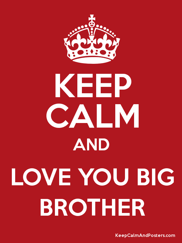 Keep Calm And Love You Big Brother Keep Calm And Posters Generator