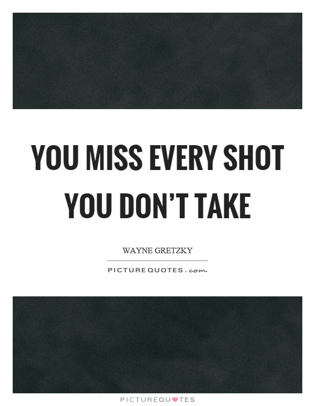 You Miss Every Shot You Dont Take Picture Quotes