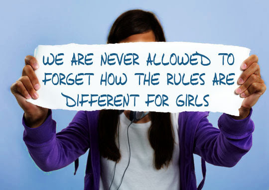 We are never allowed to forget how the rules are different for girls