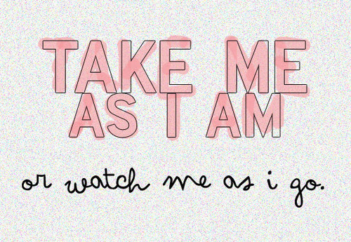 Quotes About Take Me As I Am 76 Quotes