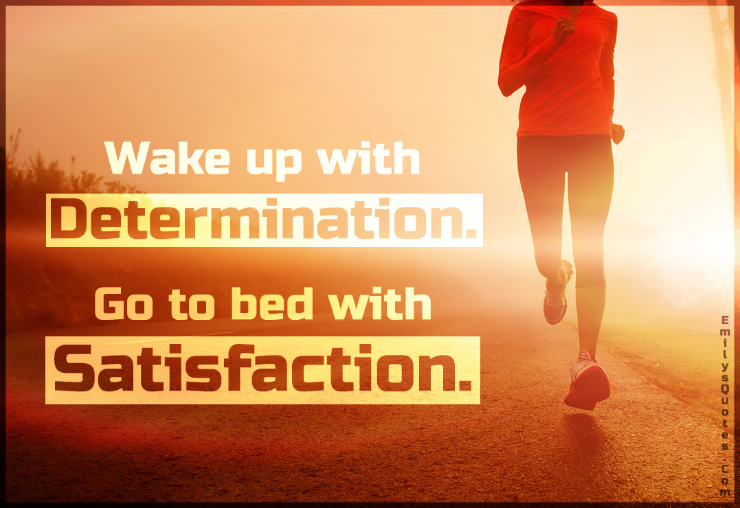 Wake Up With Determination Go To Bed With Satisfaction Popular