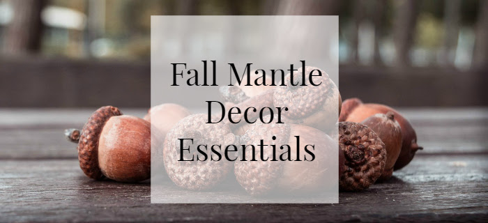 fall mantle decor essentials