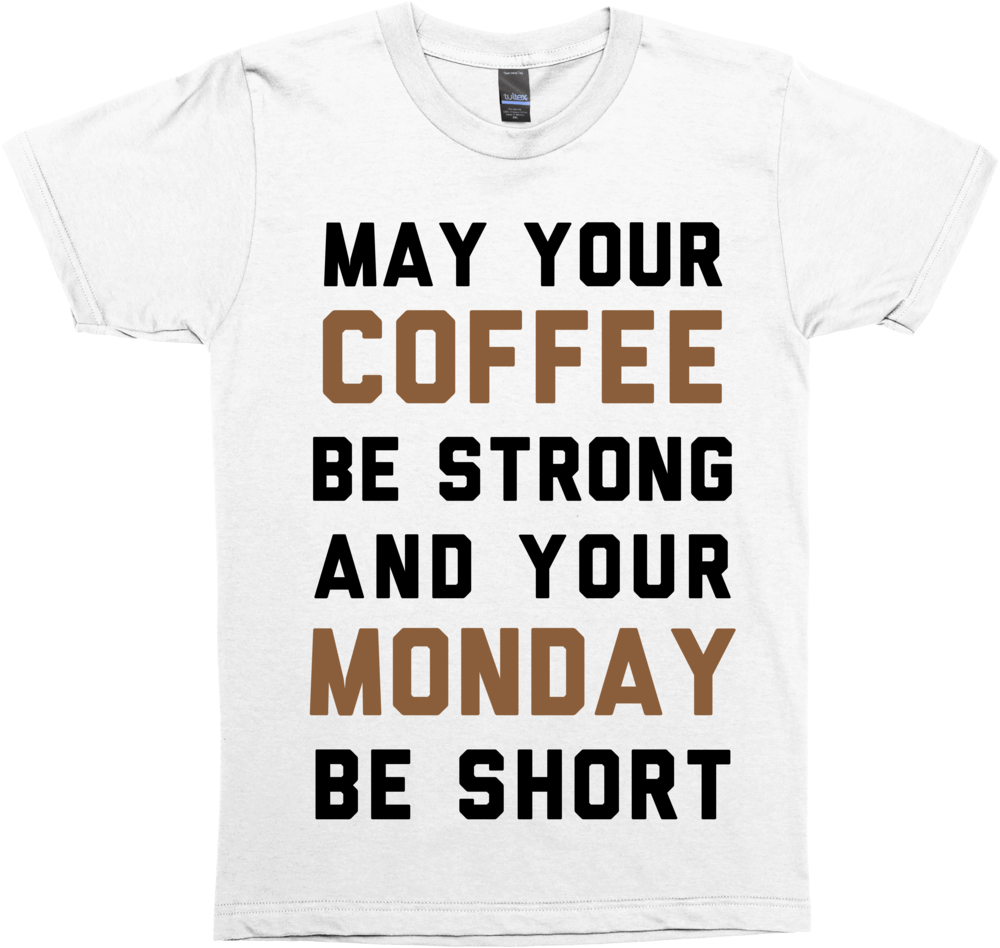 May Your Coffee Be Strong And Your Monday Be Short Skreened
