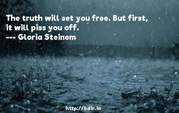 Gloria Steinem The Truth Will Set You Free But First It Will