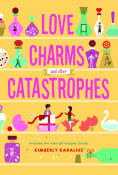 Title: Love Charms and Other Catastrophes, Author: Kimberly Karalius