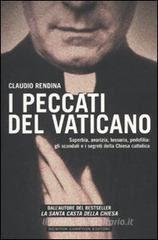 I peccati del Vaticano. Superbia, avarizia, lussuria, pedofilia: gli scandali e i segreti della Chiesa cattolica