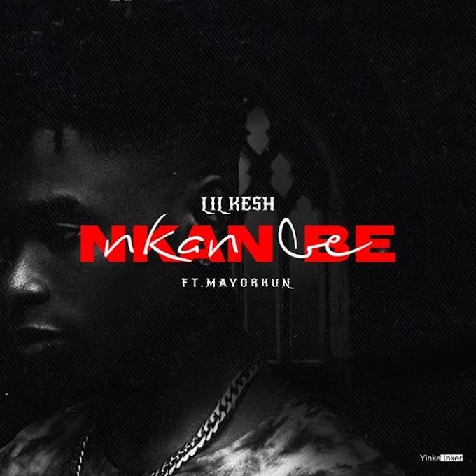 [Lyrics] Lil Kesh Ft. Mayorkun – Nkan Nbe