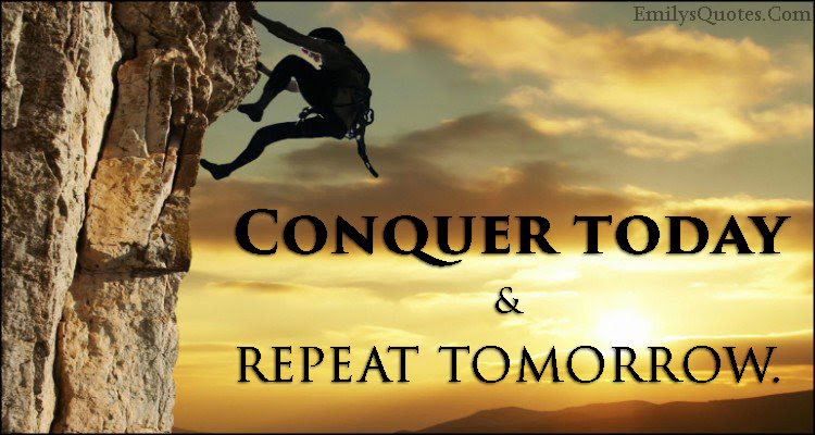 Conquer Today And Repeat Tomorrow Popular Inspirational Quotes At