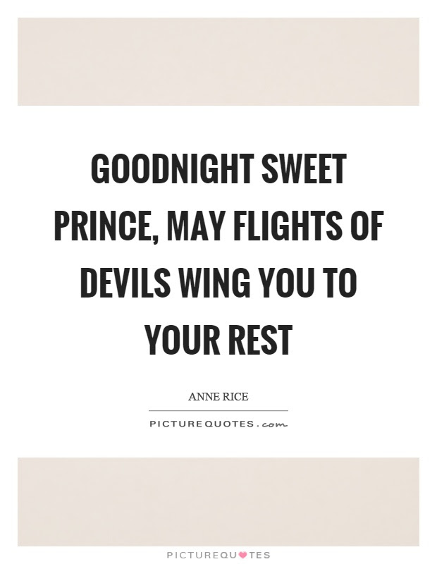 Goodnight Sweet Prince May Flights Of Devils Wing You To Your