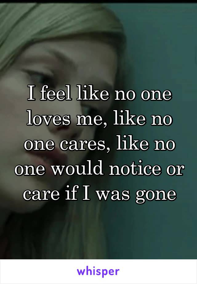 I Feel Like No One Loves Me Like No One Cares Like No One Would Notice