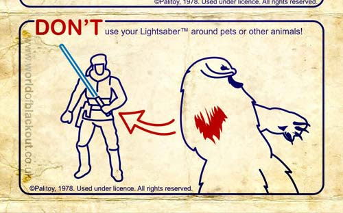 DON'T use your Lightsaber around pets or other animals!