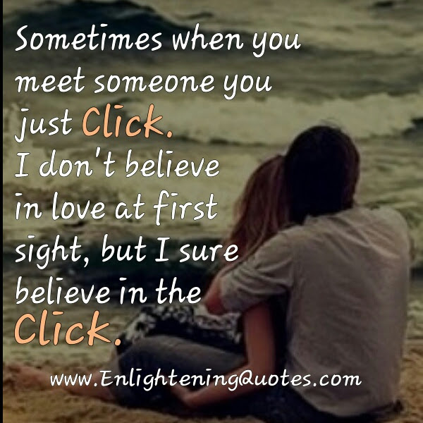 Sometimes When You Meet Someone You Just Click Enlightening Quotes