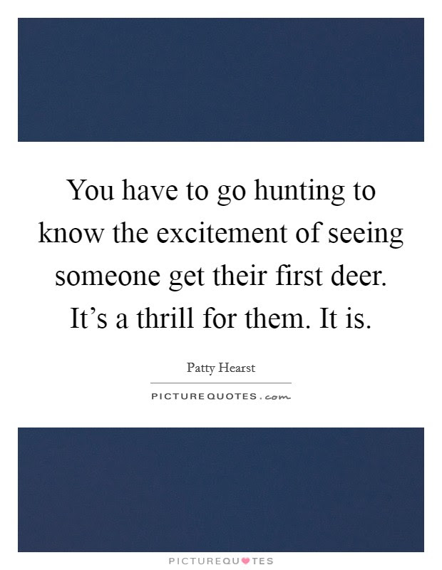 You Have To Go Hunting To Know The Excitement Of Seeing Someone
