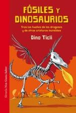 Fósiles y dinosaurios: Tras las huellas de los dragones y de otras criaturas increíbles Dino Ticli