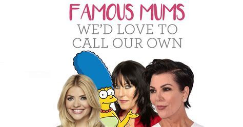 Famous Mums We Would Love To Call Our Own