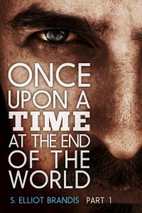 Once Upon a Time at the End of the World by S. Elliot Brandis