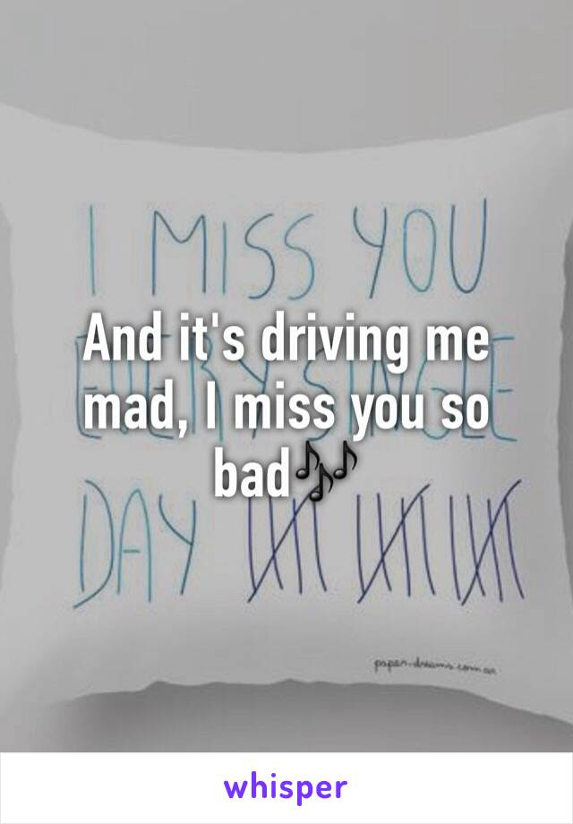 And Its Driving Me Mad I Miss You So Bad