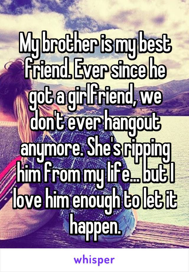 My Brother Is My Best Friend Ever Since He Got A Girlfriend We Don