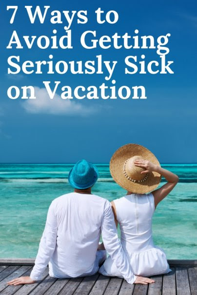7 Ways to Avoid Getting Seriously Sick on Vacation