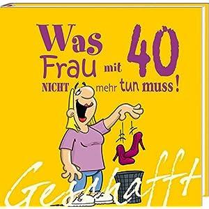 Lustig Frau 40 Geburtstag Sprüche Zum 40 Geburtstag 2019