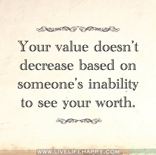 Your Value Doesnt Decrease Live Life Happy