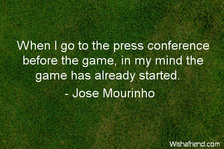 Jose Mourinho Quote When I Go To The Press Conference Before The