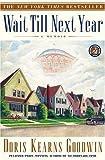 Wait Till Next Year: A Memoir, by Doris Kearns Goodwin