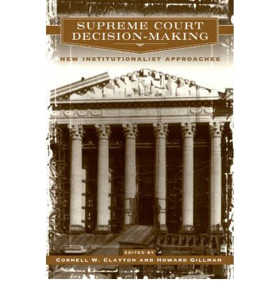 Supreme Court DecisionMaking New Institutionalist Approaches