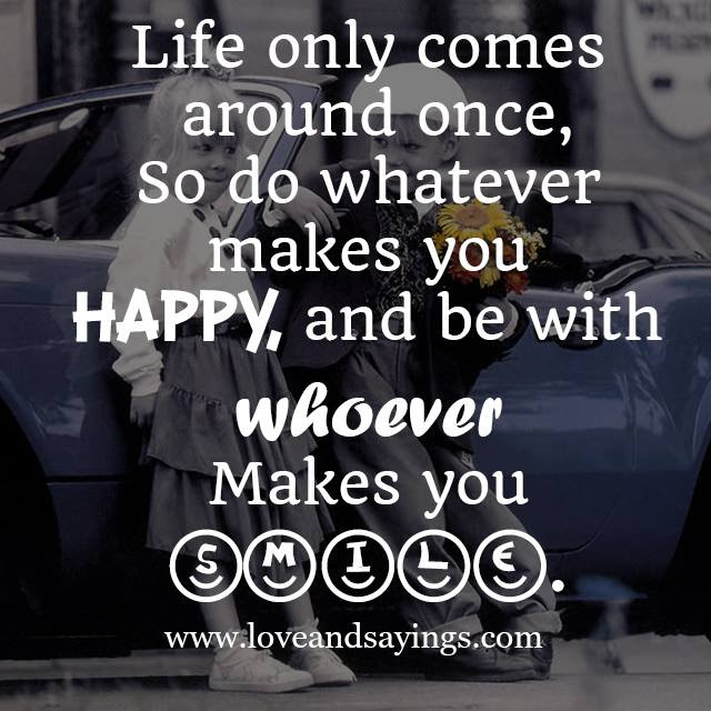 Whatever Makes You Happy Quotes Quotes