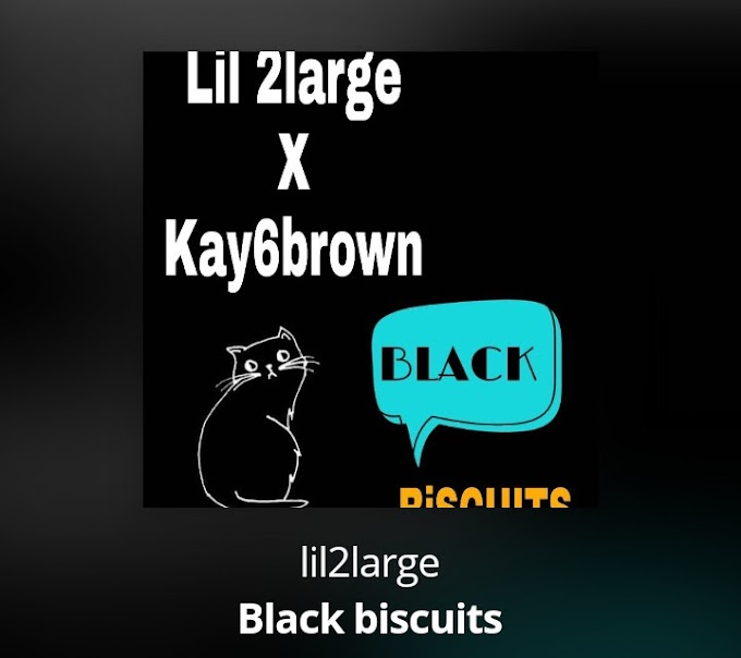 MUSIC: Lil2large Ft. Kay6brown - Black Biscuits