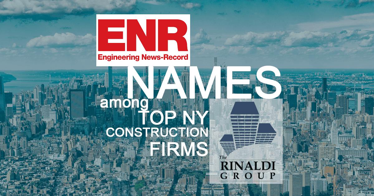 Enr New York Rinaldi Group Among Ny S Top Contractors The Rinaldi Group